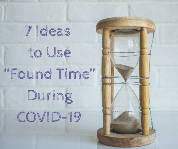 "7 Tips To Using ""Found Time"" During COVID-19 Isolation"